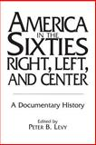 America in the Sixties - Right, Left and Center, Richard Wires, 0275955168
