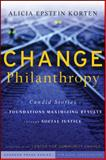 Change Philanthropy : Candid Stories of Foundations Maximizing Results Through Social Justice, Korten, Alicia Epstein and Fine, Marjorie, 047043516X