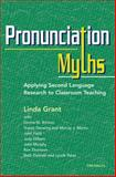 Pronunciation Myths : Applying Second Language Research to Classroom Teaching, Grant, Linda, 0472035169
