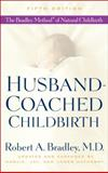 Husband-Coached Childbirth, Robert A. Bradley, 055338516X