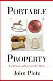Portable Property - Victorian Culture on the Move, Plotz, John Milton Gabriel, 0691135169