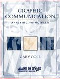 Graphic Communication : Applying Principles, Coll, Gary, 0130305162
