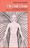 The Body Divine : The Symbol of the Body in the Works of Teilhard de Chardin and Ramanuja, Overzee, Anne Hunt, 0521385164