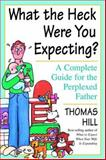 What the Heck Were You Expecting?, Thomas Hill, 0609805169