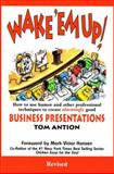 Wake 'em Up : How to Use Humor and Other Professional Techniques to Create Alarmingly Good Business Presentations, Sobmon, Derek, 0926395165