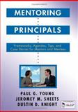 Mentoring Principals : Frameworks, Agendas, Tips, and Case Stories for Mentors and Mentees, Young, Paul G. and Knight, Dustin D., 1412905168