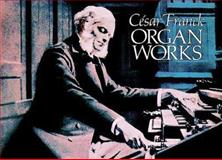Organ Works, Cesar Franck, 0486255174