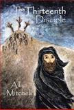 The Thirteenth Disciple, Allan Mitchell, 1466975172