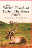 The Secret Feast of Father Christmas, Darryl Pickett, 1475955170