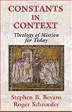 Constants in Context : A Theology of Mission for Today, Bevans, Stephen B. and Schroeder, Roger P., 1570755175