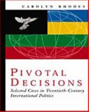 Pivotal Decisions : Select Cases in Twentieth Century International Politics, Rhodes, Carolyn, 0155035177