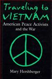 Traveling to Vietnam : American Peace Activists and the War, Hershberger, Mary, 081560517X