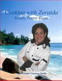Cooking with Zoraida Simply Puerto Rican, Zoraida Guzman Muñiz, 1466345179