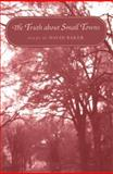 The Truth about Small Towns : Poems, Baker, David, 1557285179