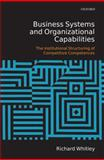 Business Systems and Organizational Capabilities : The Institutional Structuring of Competitive Competences, Whitley, Richard, 0199205175