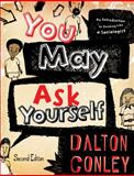 You May Ask Yourself : An Introduction to Thinking Like a Sociologist, Conley, Dalton, 0393935175
