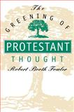 The Greening of Protestant Thought, Robert Booth Fowler, 0807845175