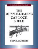 The Muzzle-Loading Cap Lock Rifle, Ned Roberts, 081170517X