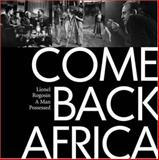 Come Back Africa : A Man Possessed, Rogosin, Lionel, 1919855173