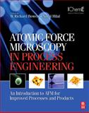 Atomic Force Microscopy in Process Engineering : An Introduction to AFM for Improved Processes and Products, Hilal, Nidal and Bowen, W. Richard, 1856175170