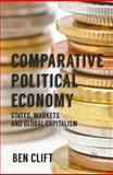 Comparative Political Economy : States, Markets and Global Capitalism, Clift, Ben, 0230555179
