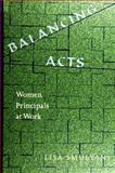 Balancing Acts : Women Principals at Work, Smulyan, Lisa, 0791445178