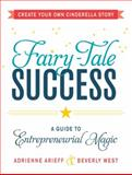 Fairy-Tale Success, Adrienne Arieff and Beverly West, 1440575177