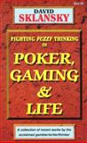 Poker, Gaming, and Life : Fighting Fuzzy Thinking In, Sklansky, David, 1880685175