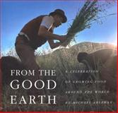 From the Good Earth : A Celebration of Growing Food Around the World, , 0810925176
