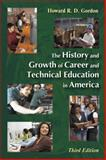 The History and Growth of Career and Technical Education in America, Gordon, Howard R. D., 1577665171