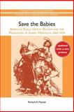 Save the Babies : American Public Health Reform and the Prevention of Infant Mortality, 1850-1929, Meckel, Richard A., 158046517X