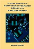 Systems Approach to Computer-Integrated Design and Manufacturing, Singh, Nanua, 0471585173