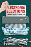 Electronic Elections : The Perils and Promises of Digital Democracy, Alvarez, R. Michael and Hall, Thad E., 0691125171