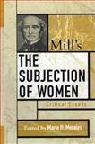 Mill's the Subjection of Women, Maria H. Morales, 0742535177