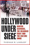 Hollywood under Siege : Martin Scorsese, the Religious Right, and the Culture Wars, Lindlof, Thomas R., 0813125170