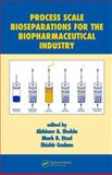 Process Scale Bioseparations for the Biopharmaceutical Industry, Shukla, Abhinav and Etzel, Mark, 1574445170