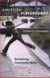 American Playgrounds : Revitalizing Community Space, Solomon, Susan G. and Solomon, Susan, 1584655178