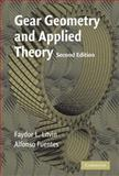 Gear Geometry and Applied Theory, Litvin, Faydor L. and Fuentes, Alfonso, 0521815177
