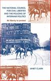 The National Council for Civil Liberties and the Policing of Interwar Politics : At Liberty to Protest, Clark, Janet, 0719085179