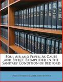 Foul Air and Fever, As Cause and Effect, Exemplified in the Sanitary Condition of Bedford, Thomas Herbert Barker and John Bunyan, 1149715170