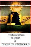 The History of the Young King of the Black Isles, Kate Wiggin, 1477405178