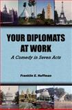 Your Diplomats at Work : A Comedy in Seven Acts, Huffman, Franklin E., 0983245177