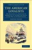 The American Loyalists : Or, Biographical Sketches of Adherents to the British Crown in the War of the Revolution, Sabine, Lorenzo, 1108045170