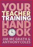 Your Teacher Training Handbook, Jim McGrath and Anthony Coles, 1408255170