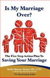 Is My Marriage over? the Five Step Action Plan to Saving Your Marriage, Rabbi Slatkin, 1468035177
