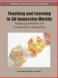 Teaching and Learning in 3D Immersive Worlds : Pedagogical Models and Constructivist Approaches, Amy Cheney, 1609605179