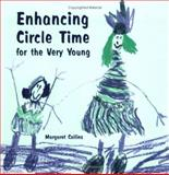 Enhancing Circle Time for the Very Young : For Nursery, Reception and Key Stage 1 Children, Collins, Margaret, 1904315178