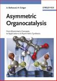 Asymmetric Organocatalysis : From Biomimetic Concepts to Applications in Asymmetric Synthesis, Berkessel, Albrecht and Gröger, Harald, 3527305173