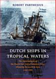 Dutch Ships in Tropical Waters : The Development of the Dutch East India Company (VOC) Shipping Network in Asia 1595-1660, Parthesius, Robert, 9053565175