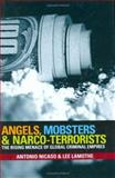 Angels, Mobsters and Narco-Terrorists : The Rising Menace of Global Criminal Empires, Nicaso, Antonio and Lamothe, Lee, 0470835184